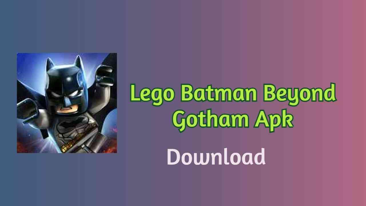 [Unlocked v2.0.1.8] Lego Batman Beyond Gotham Mod Apk
